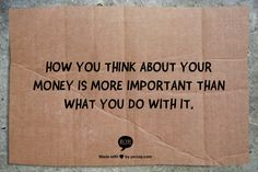 How you think about your money is more important than what you do with it.