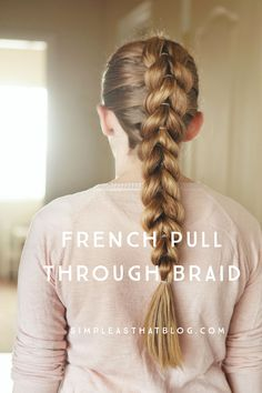 French pull through braid PLUS 9 more simple hairstyles perfect for busy school mornings!