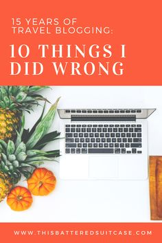 15 Years of Travel Blogging: 10 Things I Did Wrong