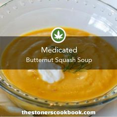 Medicated Butternut Squash Soup from the The Stoner's Cookbook (http://www.thestonerscookbook.com/recipe/medicated-butternut-squash-soup)