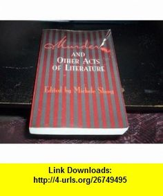 Murder and Other Acts of Literature (9780760712467) Nadine Gordimer, Michele Slung, Naguib Mahfouz, Anthony Trollope, Paul Theroux , ISBN-10: 0760712468  , ISBN-13: 978-0760712467 ,  , tutorials , pdf , ebook , torrent , downloads , rapidshare , filesonic , hotfile , megaupload , fileserve
