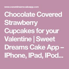 Chocolate Covered Strawberry Cupcakes for your Valentine | Sweet Dreams Cake App – IPhone, IPad, IPod Cake Decorating App