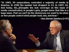 """We can't be the democracy we want to be when so few people control what people read, see and hear."" - Bernie Sanders"