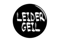 Leider Geil ♥ Button ♥ 25mm/32mm von Lotterleben auf DaWanda.com