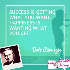 Success is getting what you want. Happiness is wanting what you get. #DaleCarnegie