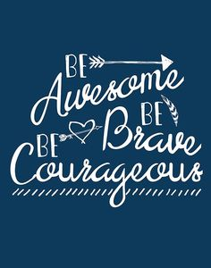 Be Awesome Be Brave Be Courageous Free Printable Art, perfect in any little nook in your home, the bathroom, hallway, gallery arrangement and more!