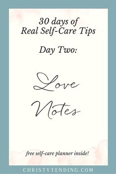 Seeking self-care inspiration? Check out 30 days of Real Self-Care Tips. On day two dive into the power of kind words and loving sentiment. Plus download your free self-care planner inside. >> www.christytending.com