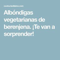 Albóndigas vegetarianas de berenjena. ¡Te van a sorprender!