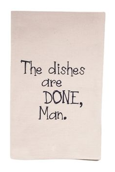 """""""The Dishes Are DONE, Man"""" Tea Towel"""