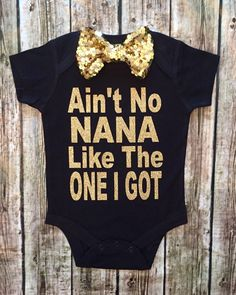 A personal favorite from my Etsy shop https://www.etsy.com/listing/466251883/aint-no-nana-like-the-one-i-got-onesie