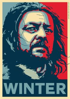 Autumn is nearly over, winter is coming. Eddard Stark, portrayed by Sean Bean in the amazing series Game of Thrones. Inspired by the famous Obama 'Hop. Eddard Stark, Ned Stark, Cersei Lannister, Winter Is Here, Winter Is Coming, Manchester United, Real Madrid, Game Of Thrones Books, Game Of Thrones
