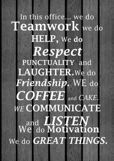 Teamwork, respect, friendship, coffee and communication are key in the workplace