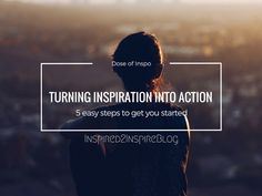 How to turn Inspiration into action