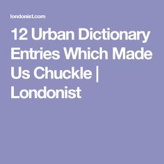 12 Urban Dictionary Entries Which Made Us Chuckle | Londonist