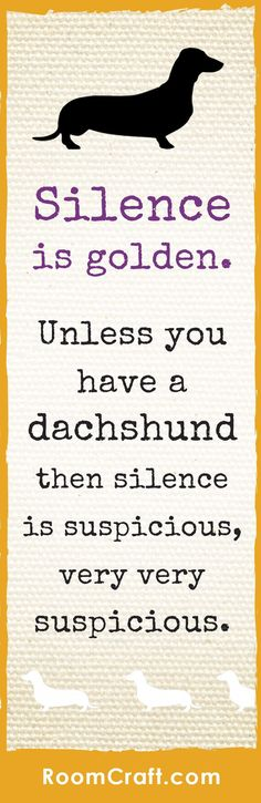 Silence is golden. Unless you have a dachshund. Then silence is suspicious, very suspicious. FEATURES - Prices are for a set of 2, choose your favorite set. - Handmade to order in the USA, size may va