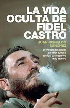 La vida oculta de Fidel Castro: El exguardaespaldas del líder cubano desvela sus secretos más íntimos (Spanish Edition) by Juan Reinaldo Sánchez, http://www.amazon.com/dp/B00OJHMMI8/ref=cm_sw_r_pi_dp_1utqvb1XWZC9D