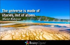 The universe is made of stories, not of atoms. - Muriel Rukeyser #QOTD