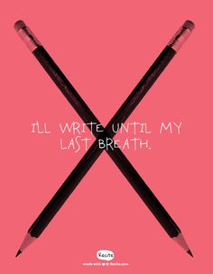 I'll write until my last breath. - Quote From Recite.com #RECITE #QUOTE