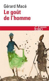 Le Gout De L Homme Gerard Mace Folio Essais Lecture En Ligne Livre Lecture
