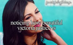 noticing how beautiful victoria justice is