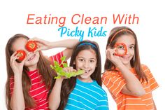 Eating Clean With Picky Kids  http://blog.sugarplumfairyboca.com/2013/08/09/eating-clean-with-picky-kids/