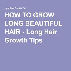 HOW TO GROW LONG BEAUTIFUL HAIR - Long Hair Growth Tips