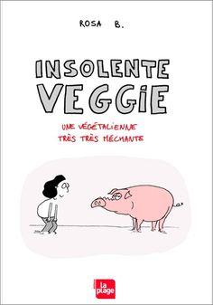 Parution le 8 octobre 2015 : Insolente Veggie de Rosa B. — 15,90€ — Éditions La Plage