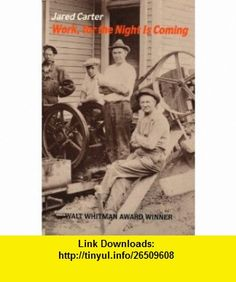 Work, for the Night is Coming (9781880834206) Jared Carter , ISBN-10: 1880834200  , ISBN-13: 978-1880834206 ,  , tutorials , pdf , ebook , torrent , downloads , rapidshare , filesonic , hotfile , megaupload , fileserve