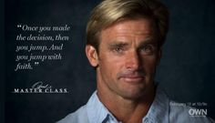 """""""Once you made the decision, then you jump. And you jump with faith."""" - Laird Hamilton (Master Class)"""