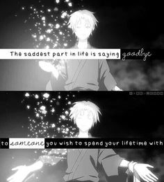 The saddest part in life is saying goodbye to someone you wish to spend your…