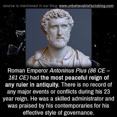 Roman Emperor Antoninus Pius CE – 161 CE) had the most peaceful reign of any ruler in antiquity. There is no record of any major events or conflicts during his 23 year reign. He was a skilled administrator and was praised by his contemporaries. Wtf Fun Facts, Funny Facts, Ancient Rome, Ancient History, World History Facts, Roman History, Unbelievable Facts, Major Events, Roman Emperor
