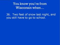 You know you're from Wisconsin when...Two feet of snow last night, and you still have to go to school