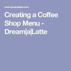 Creating a Coffee Shop Menu - Dream|a|Latte More