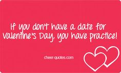 If you don't have a date for Valentine's Day, you have practice!  #cheerquotes #cheerleading #cheer #cheerleader