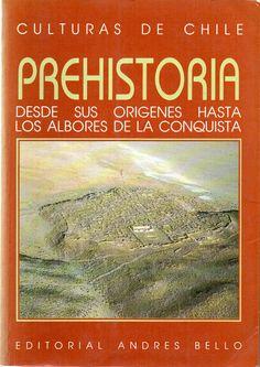 Culturas de Chile Prehistoria desde sus orígenes hasta los albores de la Conquista