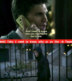 Well Toby you have explaining to do too! Lol pretty little liars