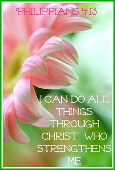 I can do all things through Christ who strengthens me!  Phil 4:13