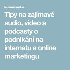 Tipy na zajímavé audio, video a podcasty o podnikání na internetu a online marketingu