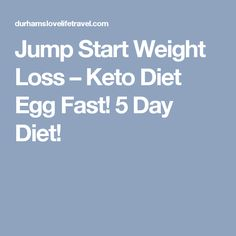 Jump Start Weight Loss – Keto Diet Egg Fast! 5 Day Diet!