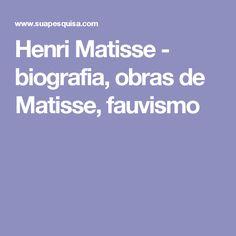 Henri Matisse - biografia, obras de Matisse, fauvismo