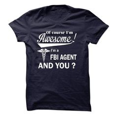 Spring Style T-shirt Hoodie. Go to store ==► https://springstyletshirthoodie.wordpress.com/2017/06/16/of-course-i-am-awesome-i-am-a-fbi-agent-t-shirt/ #shirts #tshirt #hoodie #sweatshirt #giftidea