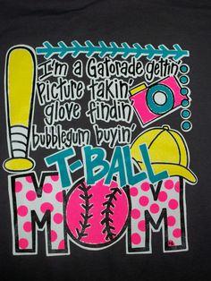 I'm a Gatorade Gettin', Picture Takin', Glove Findin', Bubblegum Buyin'...T-Ball Mom... this is so Brookey !!!!!
