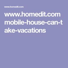 www.homedit.com mobile-house-can-take-vacations