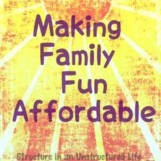 How We Make Family Fun Affordable #AffordableFamilyFun http://www.structureinanunstructuredlife.com/2013/06/26/how-we-make-family-fun-affordable/