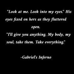 Gabriels Inferno, Dec 2016, Babe Quotes, Look Into My Eyes, All I Want, Pictures Images, His Eyes, Book Series, Couple Photography