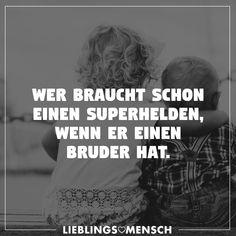 Wer braucht schon einen Superhelden, wenn er einen Bruder hat. - VISUAL STATEMENTS® (Best Quotes)