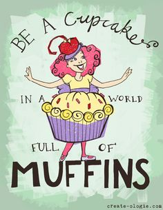 Be a cupcake! #quotes