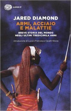 Amazon.it: Armi, acciaio e malattie. Breve storia del mondo negli ultimi tredicimila anni - Jared Diamond, L. Civalleri - Libri