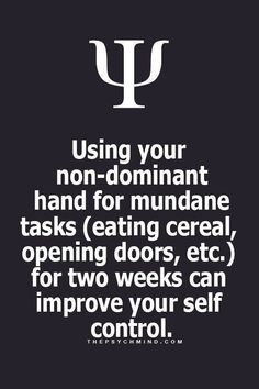 Psychological Fact: Using your non-dominant hand for mundane tasks (eating cereal, opening doors, etc.) for two weeks can improve your self control. Psychology Fun Facts, Psychology Says, Psychology Quotes, Color Psychology, Psychology Careers, Understanding Psychology, Behavioral Psychology, Health Psychology, E Mc2