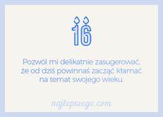 Pozwól mi delikatnie zasugerować, że od dziś powinnaś zacząć kłamać na temat swojego wieku #życzenia #kartki #urodziny